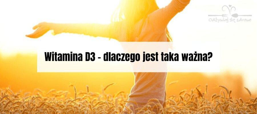 Witamina D3 – dlaczego jest taka ważna - banner?