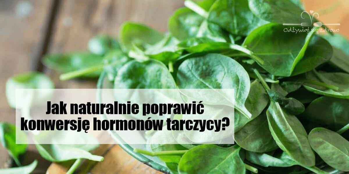 Jak naturalnie poprawić konwersję hormonów tarczycy?