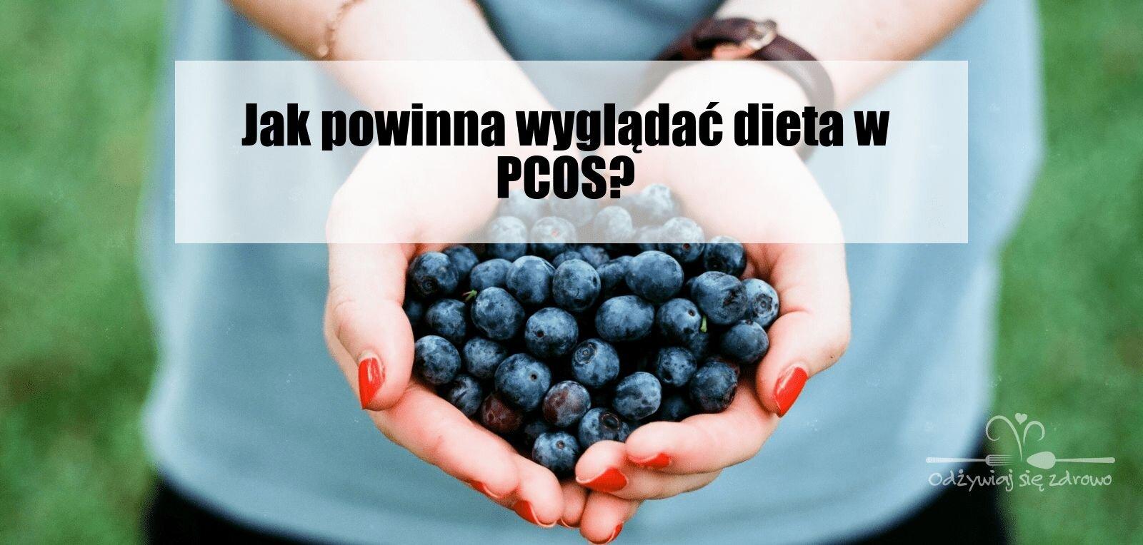 Jak powinna wyglądać dieta w PCOS?